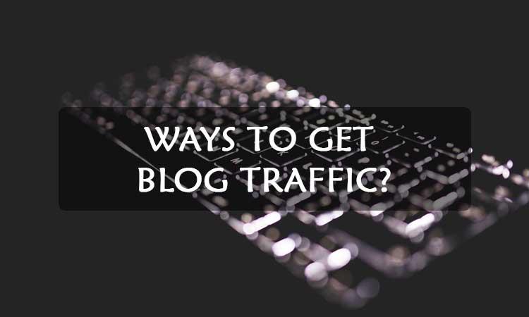 Ways-To-Get-Blog-Traffic