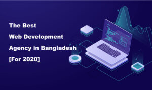 The Best Web Development Agency in Bangladesh [For 2020]