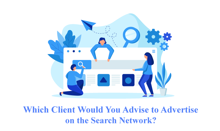 Which-Client-Would-You-Advise-to-Advertise-on-the-Search-Network